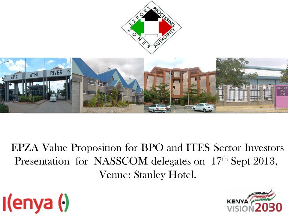 EPZA Value Proposition for BPO and ITES Sector Investors Presentation for NASSCOM delegates on 17 th Sept 2013, Venue: Stanley Hotel. 1