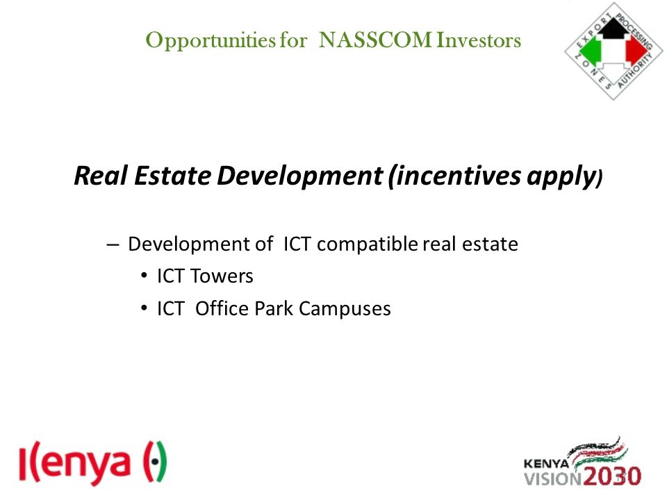 Opportunities for NASSCOM Investors Real Estate Development (incentives apply ) – Development of ICT compatible real estate ICT Towers ICT Office Park