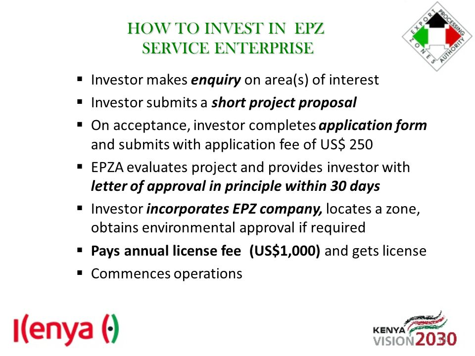 HOW TO INVEST IN EPZ SERVICE ENTERPRISE Investor makes enquiry on area(s) of interest Investor submits a short project proposal On acceptance, investo