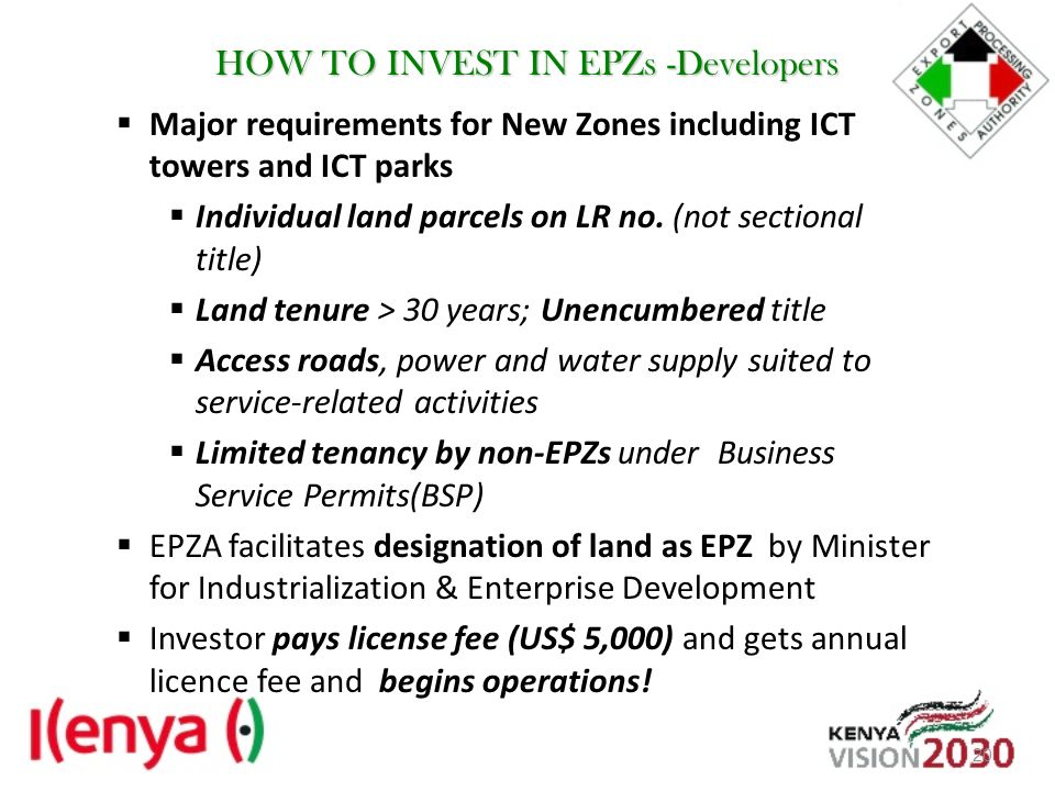 HOW TO INVEST IN EPZs -Developers Major requirements for New Zones including ICT towers and ICT parks Individual land parcels on LR no. (not sectional