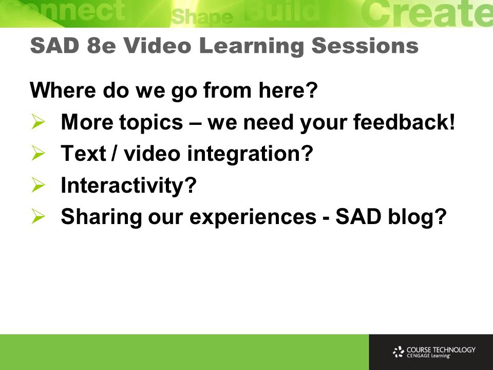 Where do we go from here? More topics – we need your feedback! Text / video integration? Interactivity? Sharing our experiences - SAD blog? SAD 8e Vid