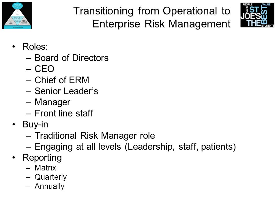 Transitioning from Operational to Enterprise Risk Management Roles: –Board of Directors –CEO –Chief of ERM –Senior Leaders –Manager –Front line staff