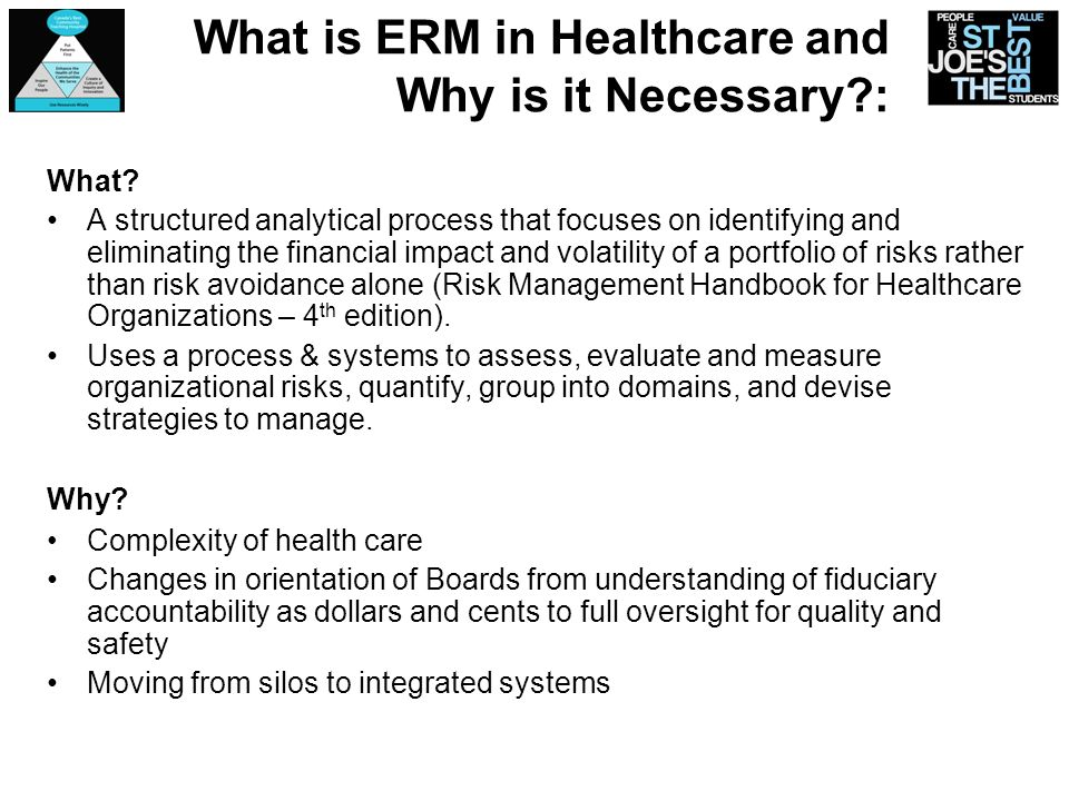 What is ERM in Healthcare and Why is it Necessary?: What? A structured analytical process that focuses on identifying and eliminating the financial im