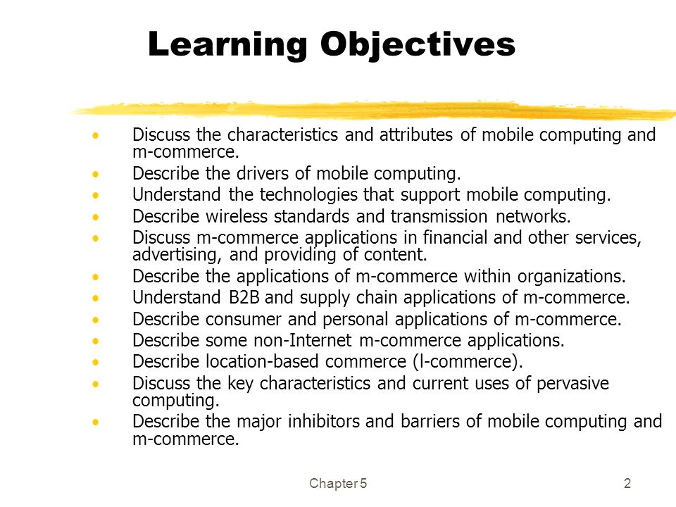 Chapter 52 Learning Objectives Discuss the characteristics and attributes of mobile computing and m-commerce. Describe the drivers of mobile computing