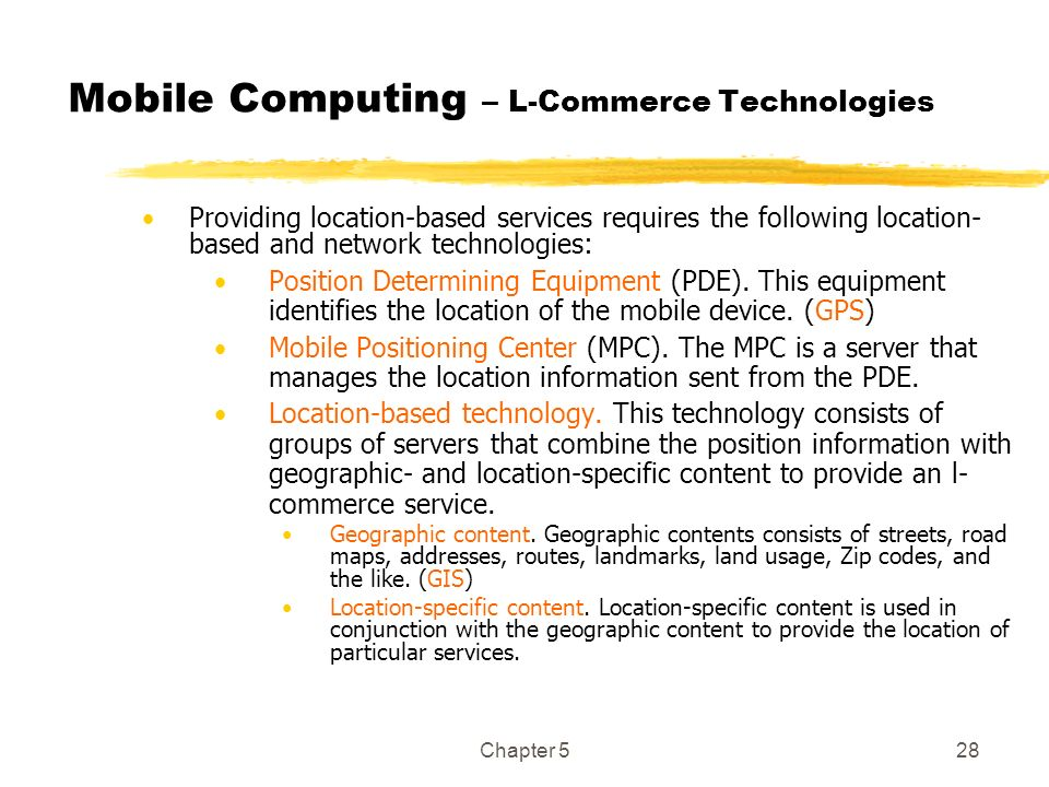 Chapter 528 Mobile Computing – L-Commerce Technologies Providing location-based services requires the following location- based and network technologi