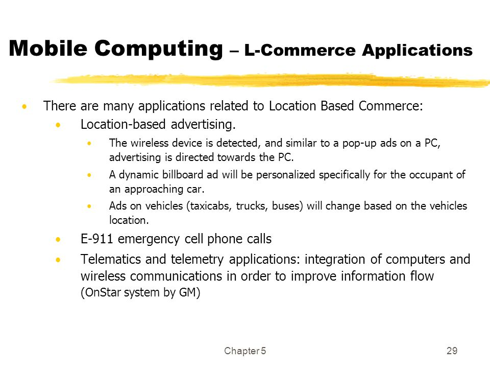 Chapter 529 Mobile Computing – L-Commerce Applications There are many applications related to Location Based Commerce: Location-based advertising. The