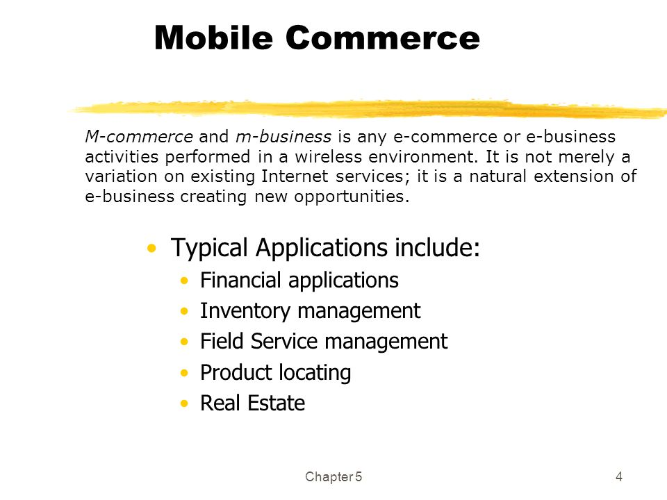Chapter 54 Mobile Commerce Typical Applications include: Financial applications Inventory management Field Service management Product locating Real Es