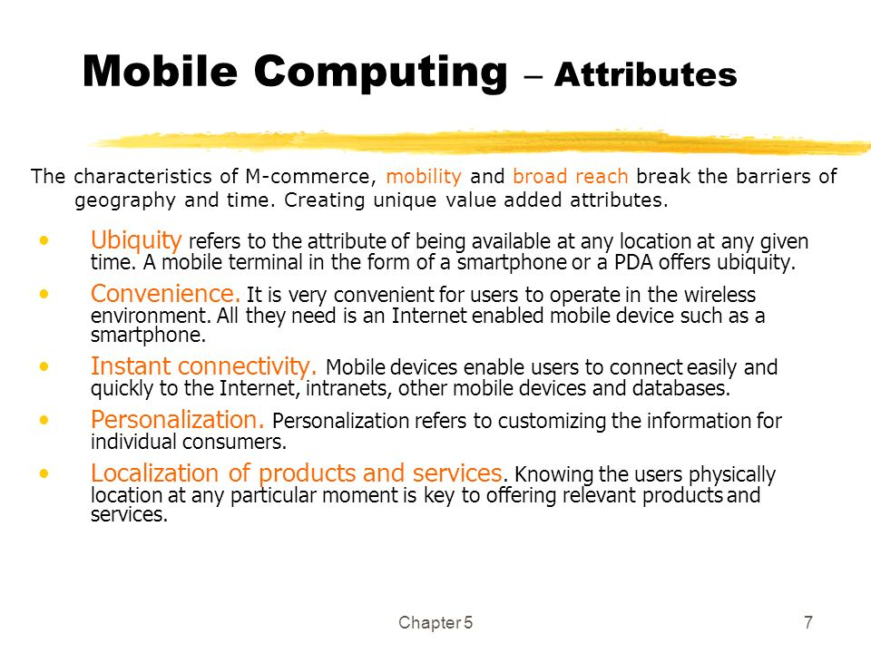 Chapter 57 Mobile Computing – Attributes Ubiquity refers to the attribute of being available at any location at any given time. A mobile terminal in t