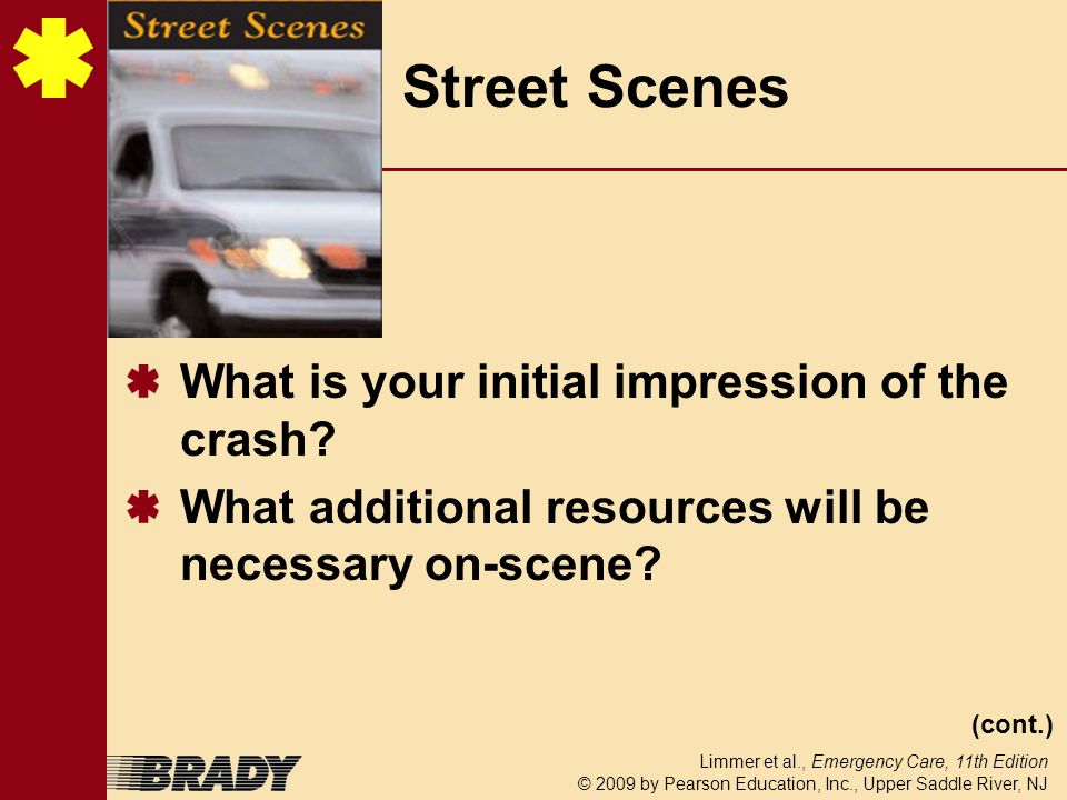 Limmer et al., Emergency Care, 11th Edition © 2009 by Pearson Education, Inc., Upper Saddle River, NJ Street Scenes What is your initial impression of