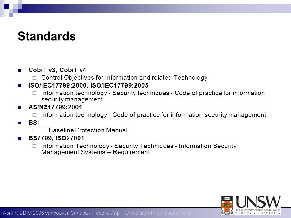 April 7, BDIM 2006 Vancouver, Canada - Frederick Yip – University of New South Wales Standards CobiT v3, CobiT v4 Control Objectives for Information a