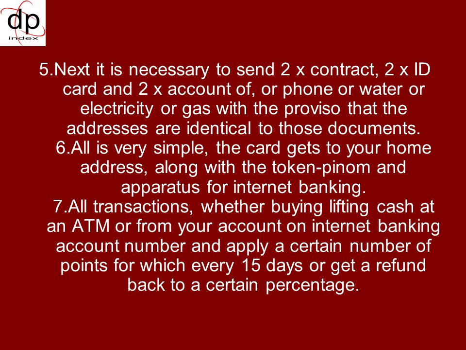 5.Next it is necessary to send 2 x contract, 2 x ID card and 2 x account of, or phone or water or electricity or gas with the proviso that the addresses are identical to those documents.