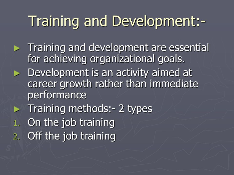 Training and Development:- Training and development are essential for achieving organizational goals. Training and development are essential for achie