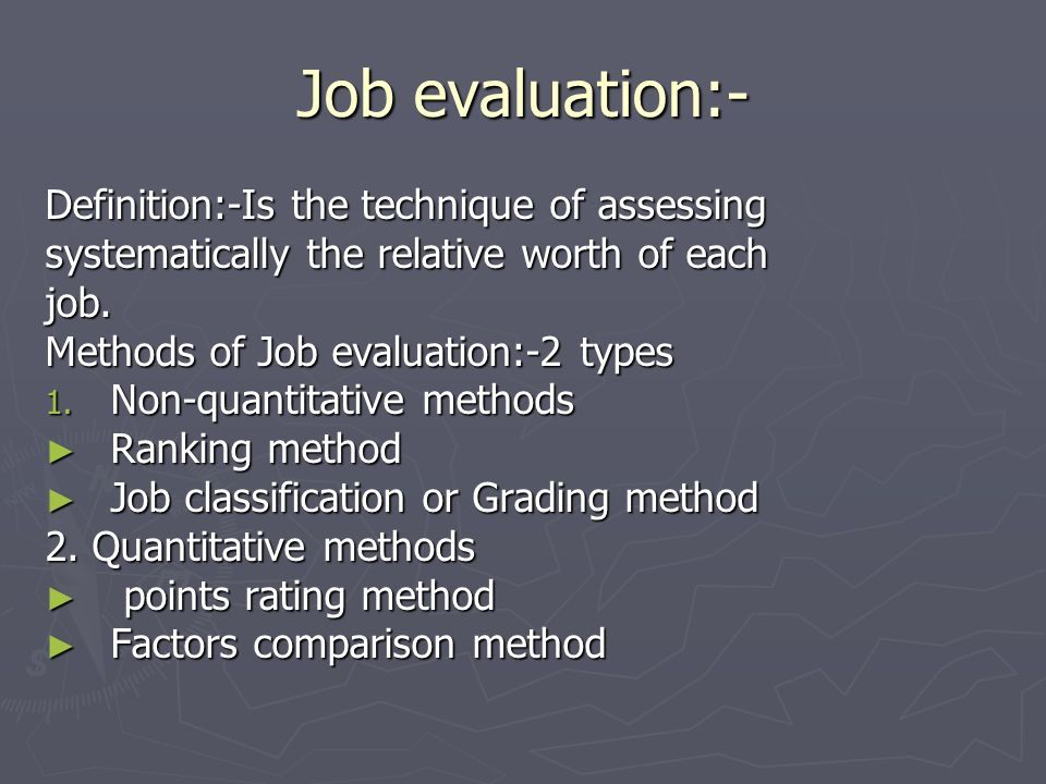 Job evaluation:- Definition:-Is the technique of assessing systematically the relative worth of each job. Methods of Job evaluation:-2 types 1. Non-qu