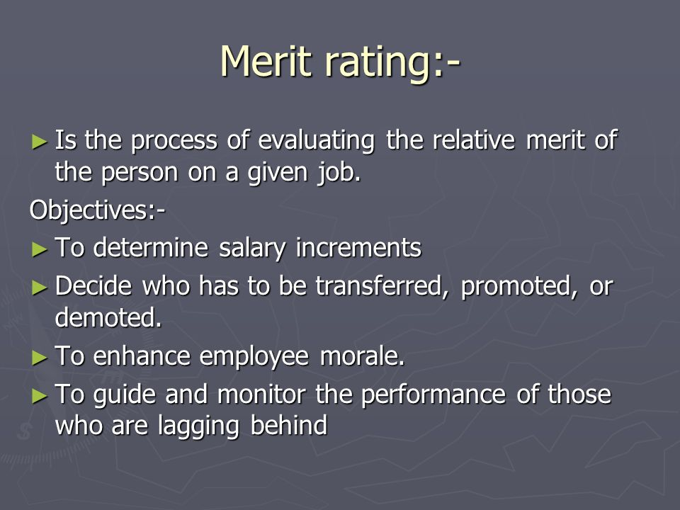 Merit rating:- Is the process of evaluating the relative merit of the person on a given job. Is the process of evaluating the relative merit of the pe