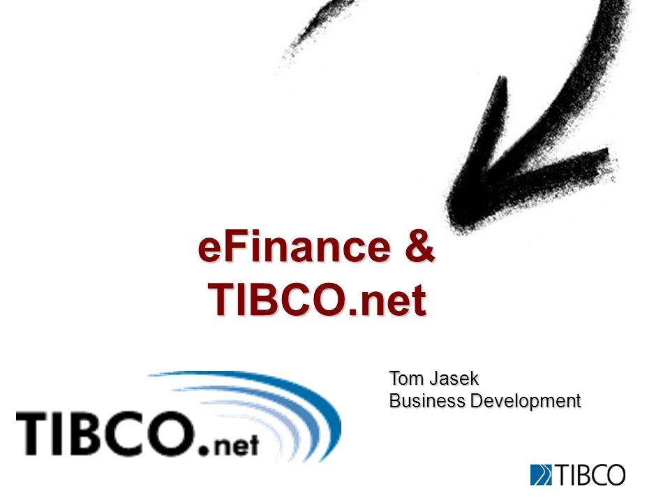 eFinance & TIBCO.net Tom Jasek Business Development