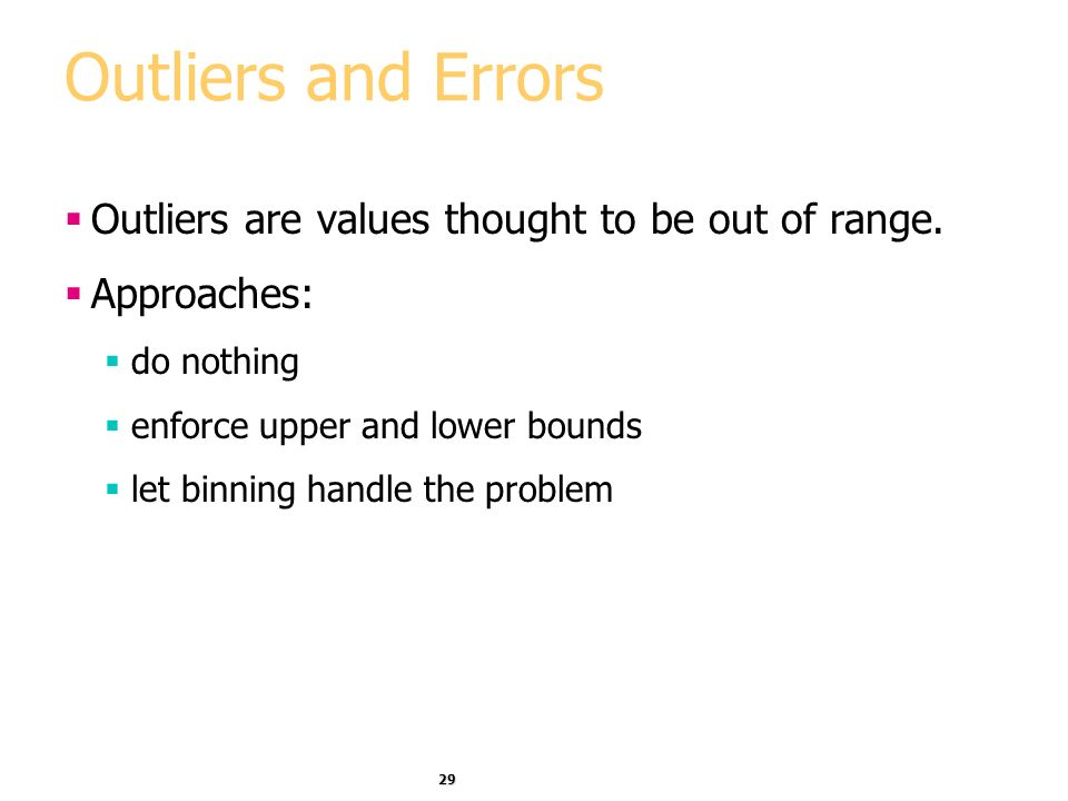 29 Outliers and Errors Outliers are values thought to be out of range.
