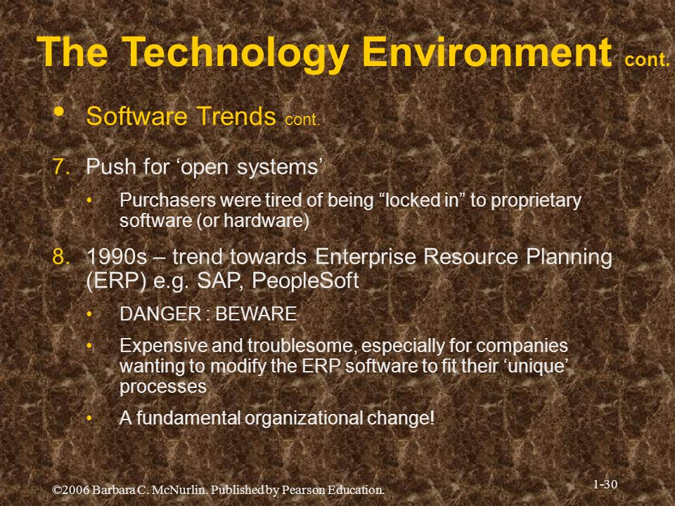 ©2006 Barbara C. McNurlin. Published by Pearson Education. 1-30 Software Trends cont. 7.Push for open systems Purchasers were tired of being locked in