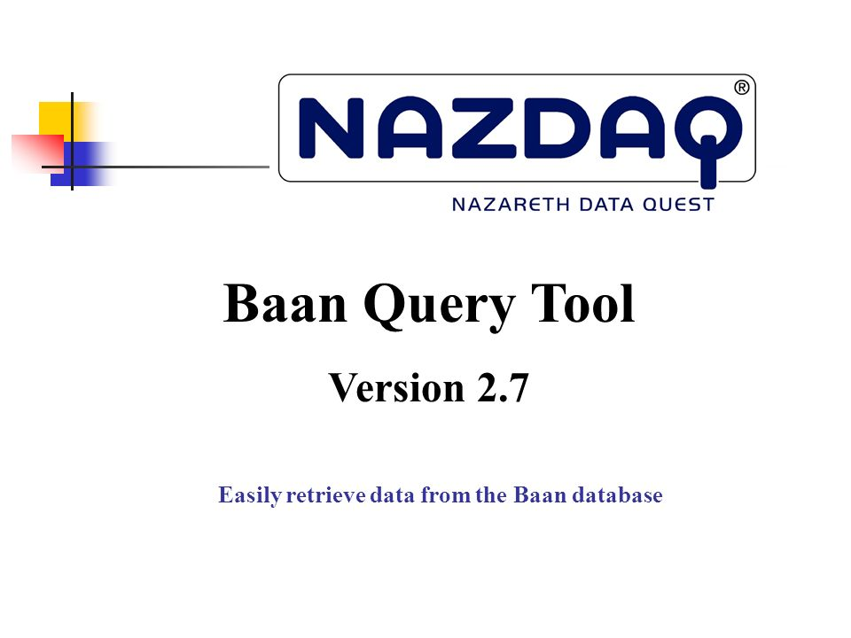 Easily retrieve data from the Baan database Baan Query Tool Version 2.7