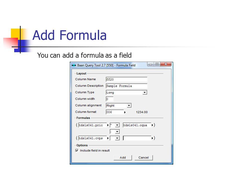 Add Formula You can add a formula as a field