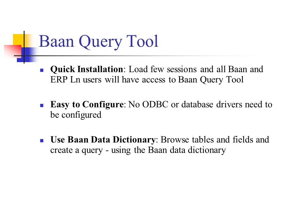 Baan Query Tool Baan Query Tool is fully integrated in Baan.