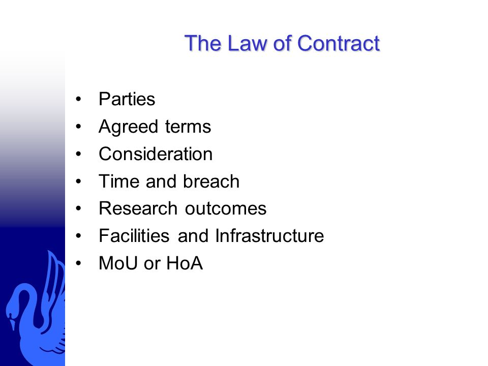 The Law of Contract Parties Agreed terms Consideration Time and breach Research outcomes Facilities and Infrastructure MoU or HoA