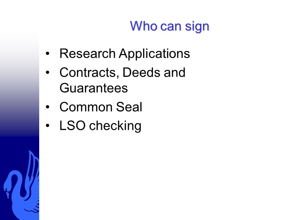 Who can sign Research Applications Contracts, Deeds and Guarantees Common Seal LSO checking