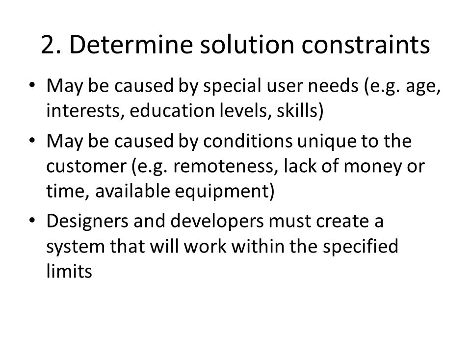 2. Determine solution constraints May be caused by special user needs (e.g.