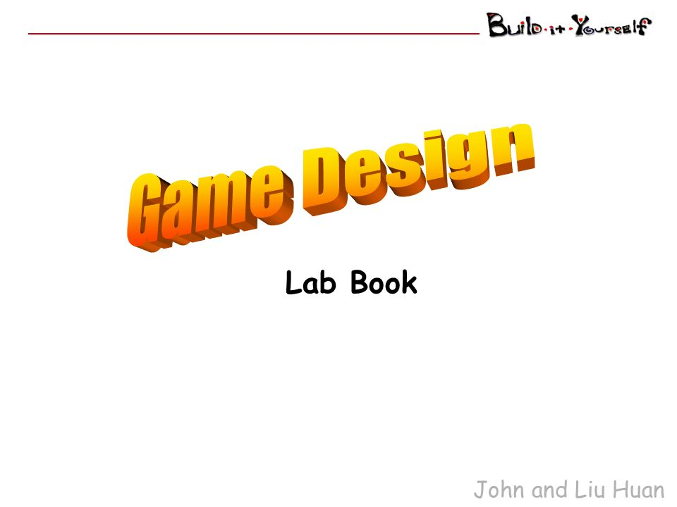 Game Designers Goal Evolve from know-nothing, nat-brain rookies … into Incredible Game Designers Reference Websites: John and Liu Huan