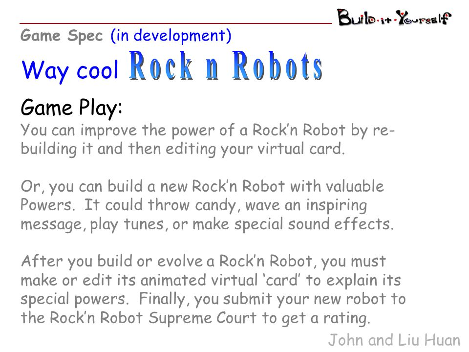 Game Play: You can improve the power of a Rockn Robot by re- building it and then editing your virtual card.