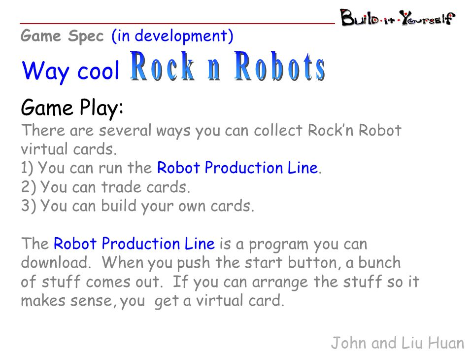 Game Play: There are several ways you can collect Rockn Robot virtual cards.