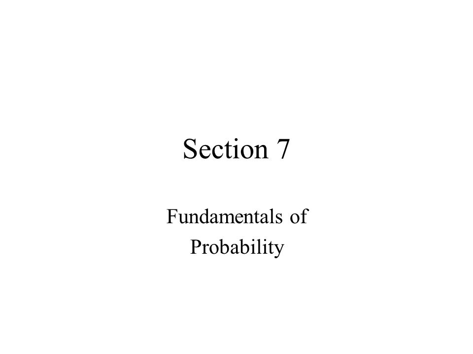 Section 7 Fundamentals of Probability