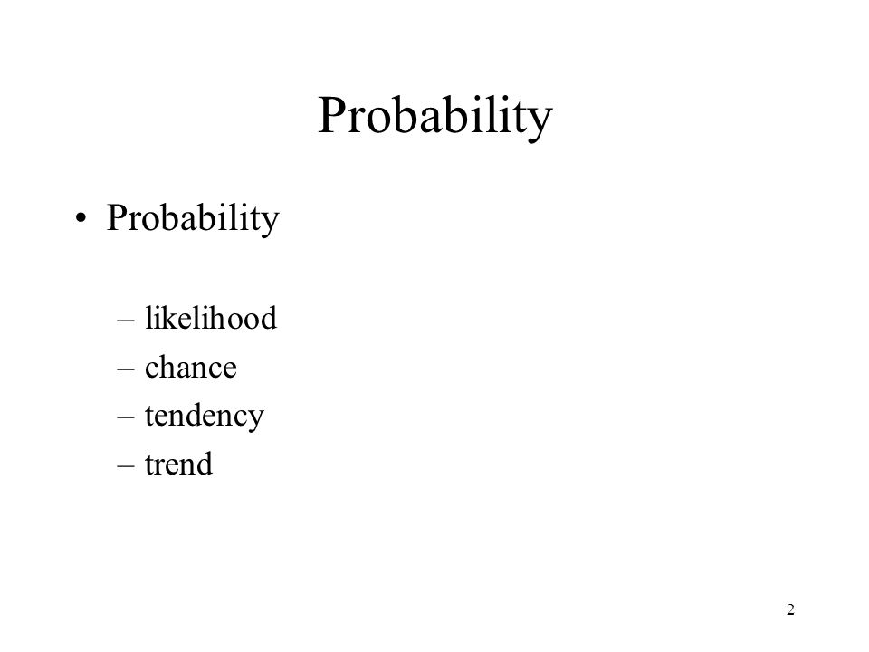 2 –likelihood –chance –tendency –trend
