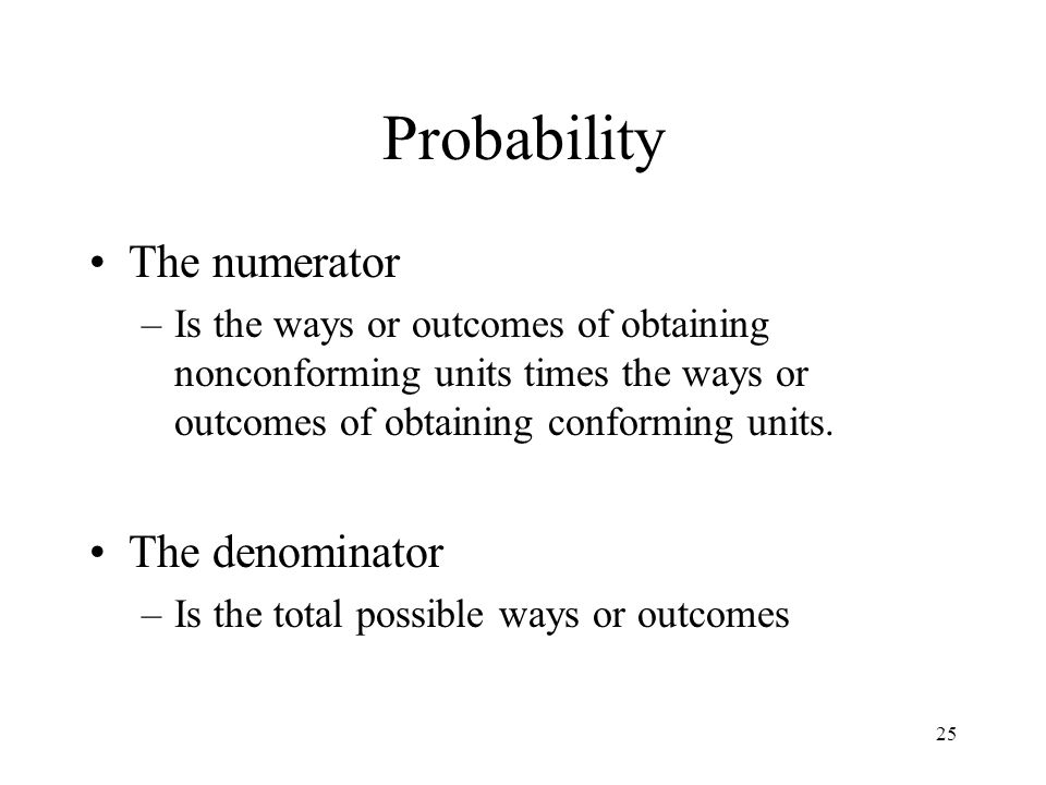 25 Probability The numerator –Is the ways or outcomes of obtaining nonconforming units times the ways or outcomes of obtaining conforming units. The d