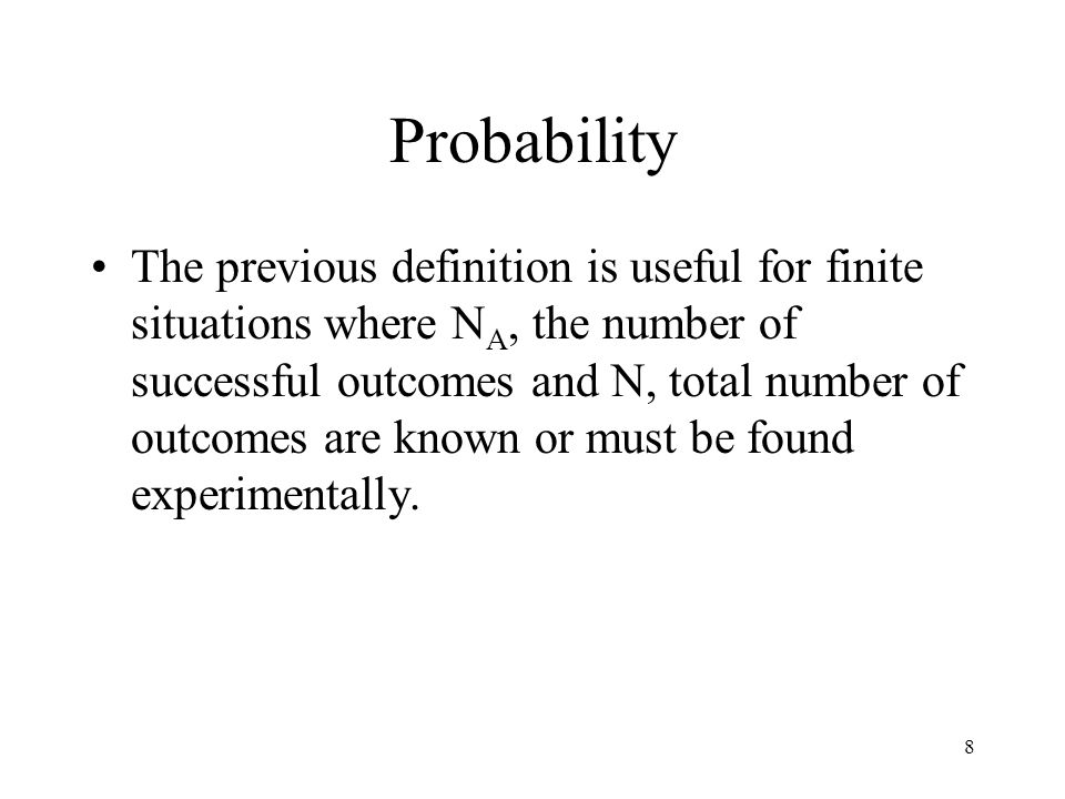 8 Probability The previous definition is useful for finite situations where N A, the number of successful outcomes and N, total number of outcomes are