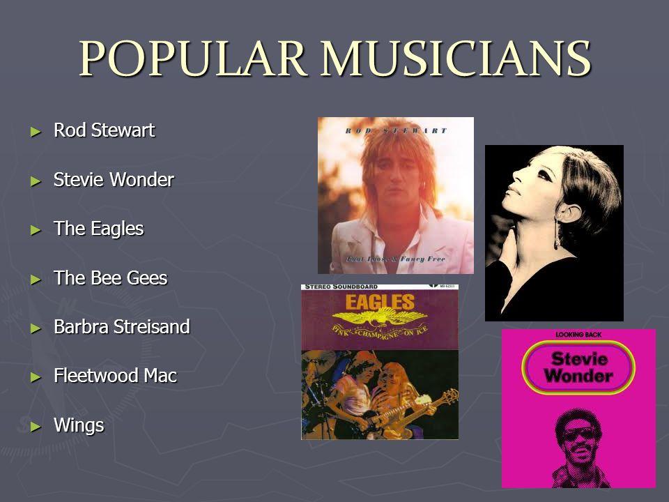 POPULAR MUSICIANS Rod Stewart Rod Stewart Stevie Wonder Stevie Wonder The Eagles The Eagles The Bee Gees The Bee Gees Barbra Streisand Barbra Streisan