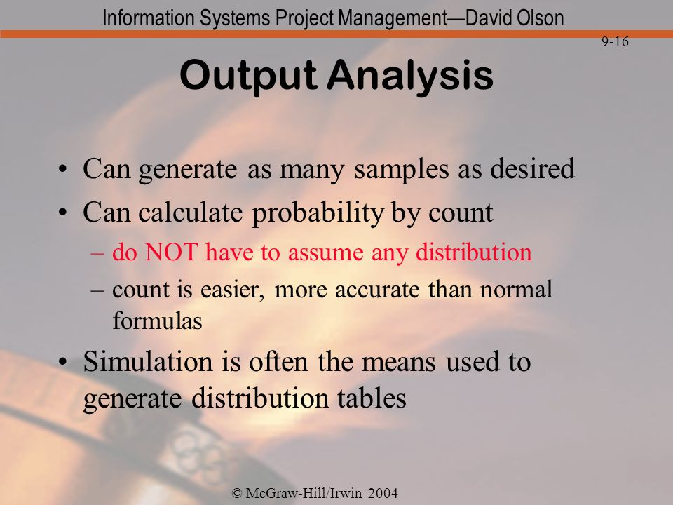 © McGraw-Hill/Irwin 2004 Information Systems Project ManagementDavid Olson 9-16 Output Analysis Can generate as many samples as desired Can calculate