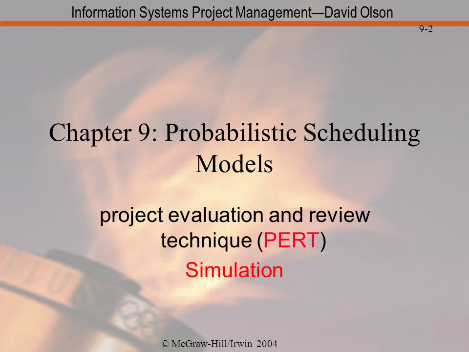© McGraw-Hill/Irwin 2004 Information Systems Project ManagementDavid Olson 9-2 Chapter 9: Probabilistic Scheduling Models project evaluation and revie