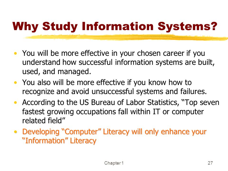Chapter 127 Why Study Information Systems? You will be more effective in your chosen career if you understand how successful information systems are b