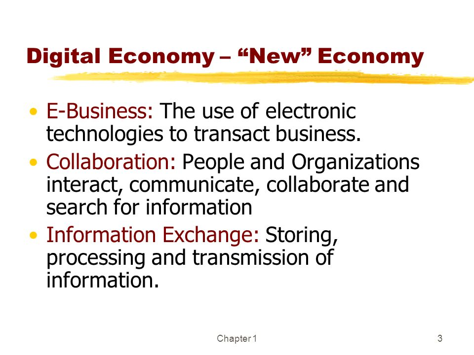 Chapter 13 Digital Economy – New Economy E-Business: The use of electronic technologies to transact business. Collaboration: People and Organizations