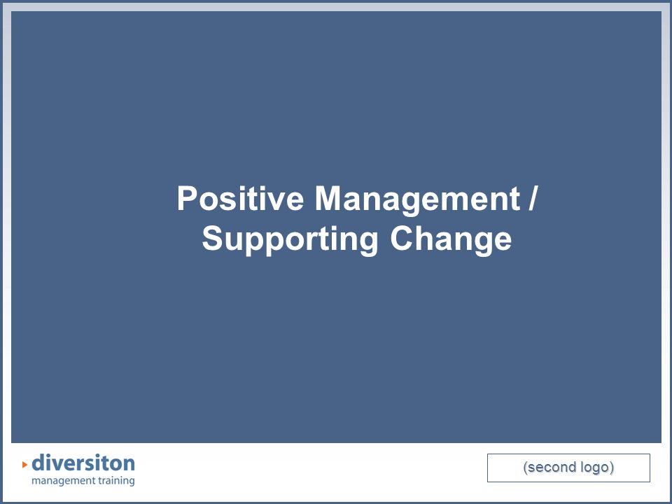 (second logo) Positive Management / Supporting Change Jobs / Work Hobbies and other interests As a parent As a friend / relative As a campaigner