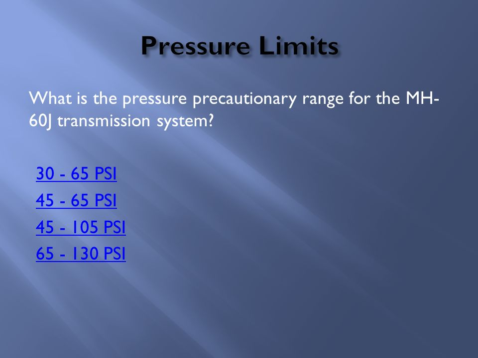 What is the pressure precautionary range for the MH- 60J transmission system? 30 - 65 PSI 45 - 65 PSI 45 - 105 PSI 65 - 130 PSI