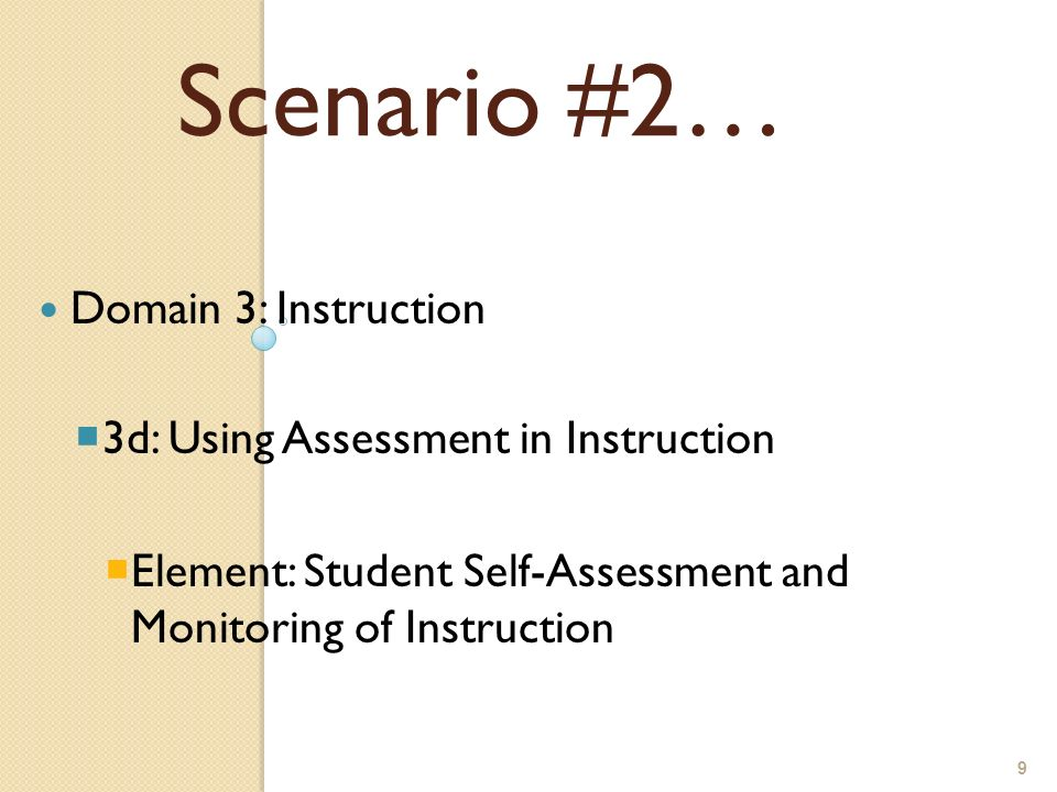 9 Domain 3: Instruction 3d: Using Assessment in Instruction Element: Student Self-Assessment and Monitoring of Instruction Scenario #2…