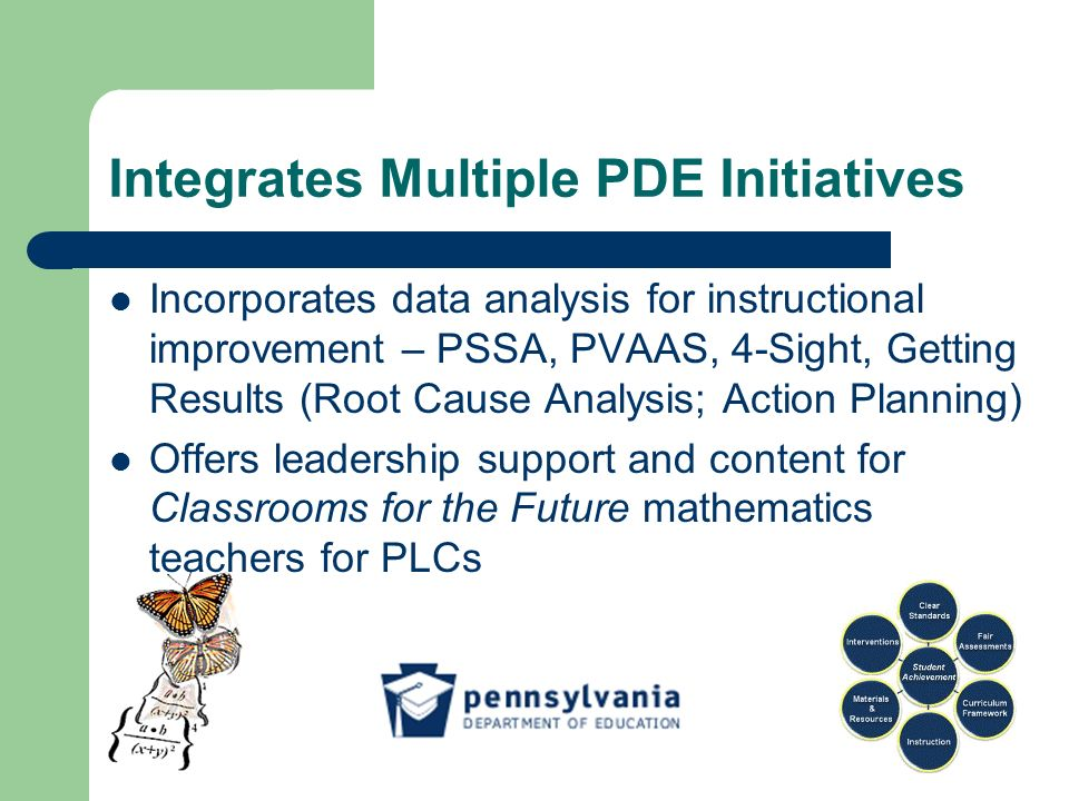 Incorporates data analysis for instructional improvement – PSSA, PVAAS, 4-Sight, Getting Results (Root Cause Analysis; Action Planning) Offers leaders