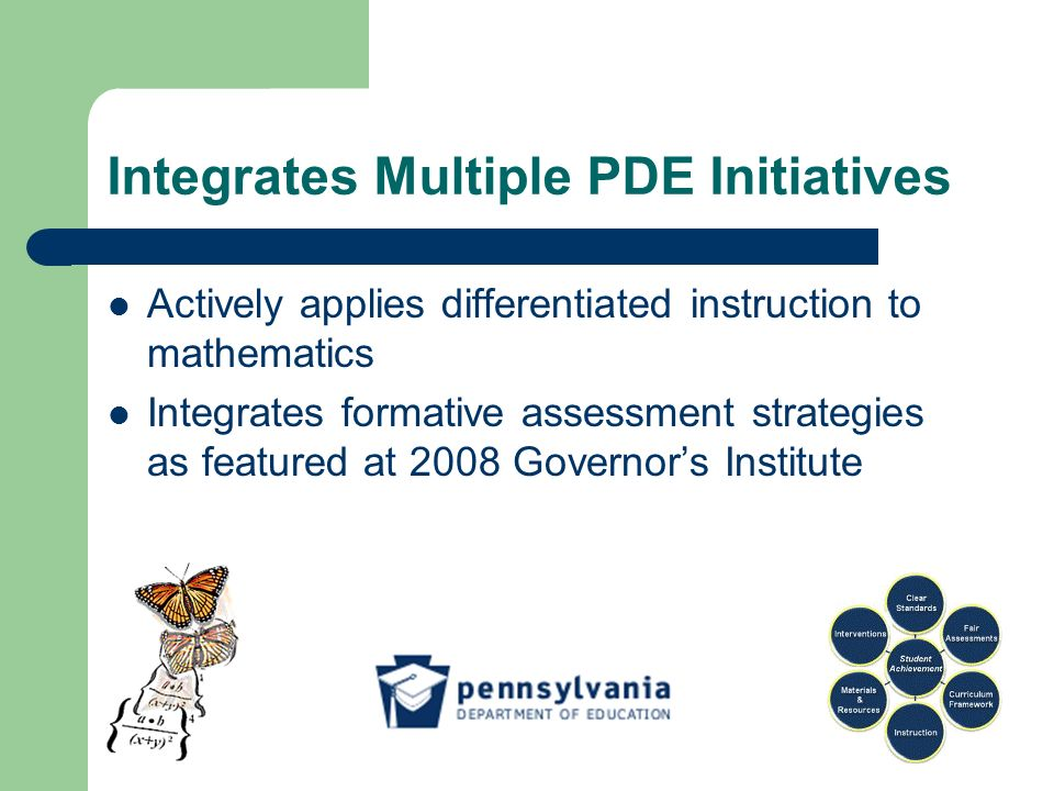 Actively applies differentiated instruction to mathematics Integrates formative assessment strategies as featured at 2008 Governors Institute