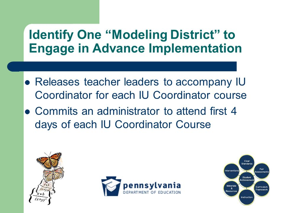 Identify One Modeling District to Engage in Advance Implementation Releases teacher leaders to accompany IU Coordinator for each IU Coordinator course