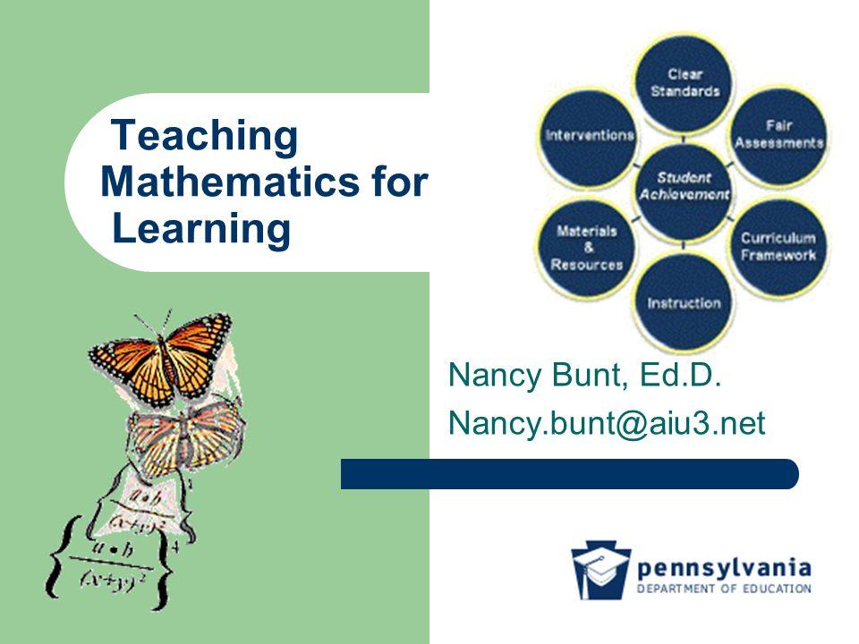 Teaching Mathematics for Learning Nancy Bunt, Ed.D. Nancy.bunt@aiu3.net