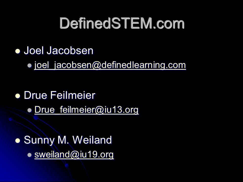 DefinedSTEM.com Joel Jacobsen Joel Jacobsen joel_jacobsen@definedlearning.com joel_jacobsen@definedlearning.com joel_jacobsen@definedlearning.com Drue Feilmeier Drue Feilmeier Drue_feilmeier@iu13.org Drue_feilmeier@iu13.org Drue_feilmeier@iu13.org Sunny M.