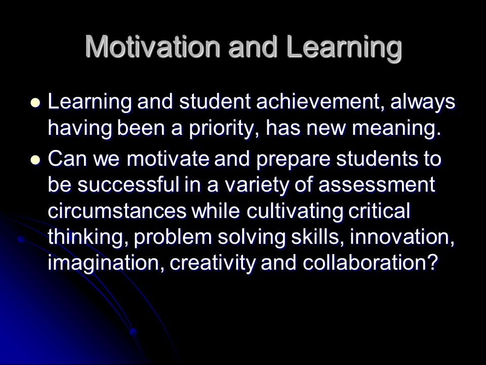 Motivation and Learning Learning and student achievement, always having been a priority, has new meaning.