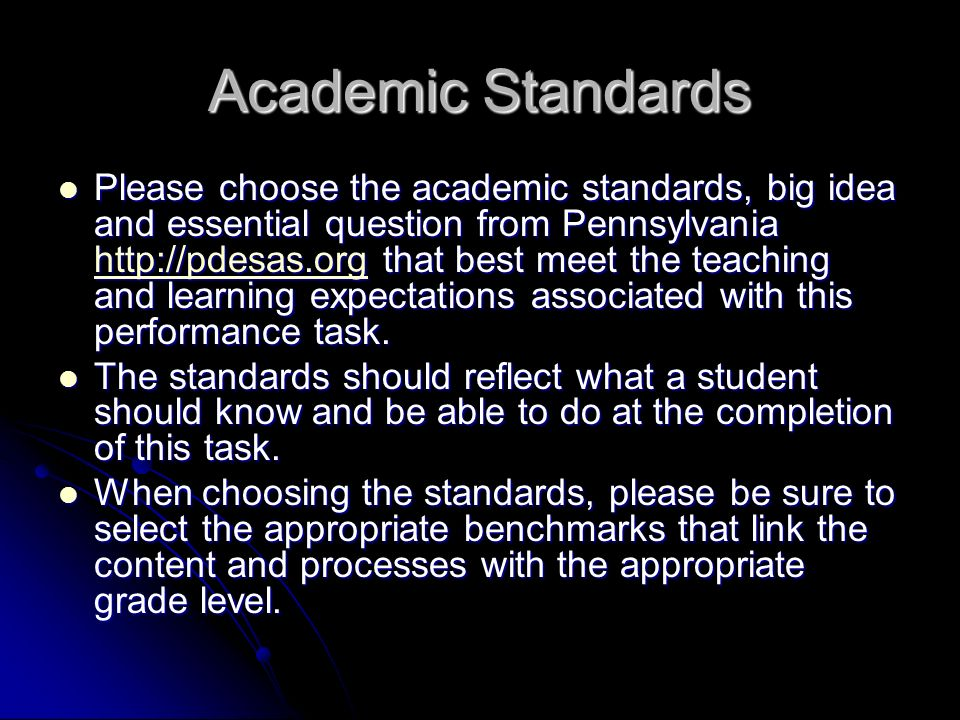 Academic Standards Please choose the academic standards, big idea and essential question from Pennsylvania http://pdesas.org that best meet the teaching and learning expectations associated with this performance task.