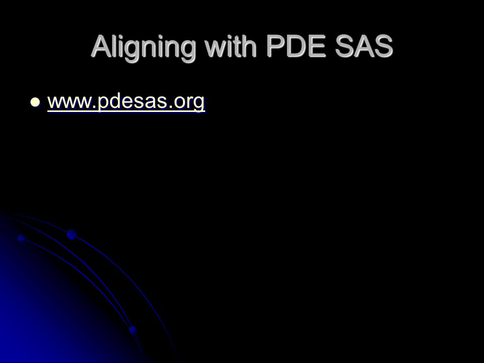 Aligning with PDE SAS www.pdesas.org www.pdesas.org www.pdesas.org